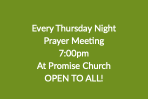 Every Thursday Night Prayer Meeting 7:00pm At Promise Church OPEN TO ALL!