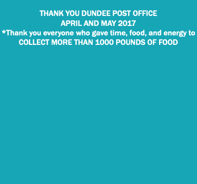 THANK YOU DUNDEE POST OFFICE APRIL AND MAY 2017 *Thank you everyone who gave time, food, and energy to COLLECT MORE THAN 1000 POUNDS OF FOOD